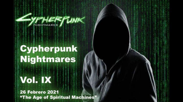 "Vol. IX, 26 Febrero 2021. Cypherpunk Nightmares ""The Age of Spiritual Machines"""