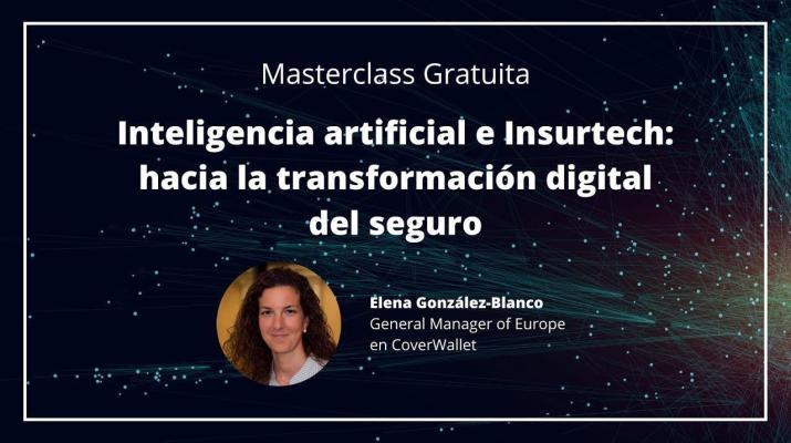 Masterclass - Inteligencia artificial e Insurtech: hacia la transformación digital del seguro