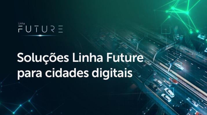 Soluções Linha Future para Cidades Digitais