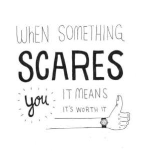 """When something scares you it means it's worth it"" quote"