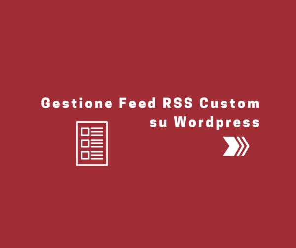 Gestione Feed RSS Custom su WordPress