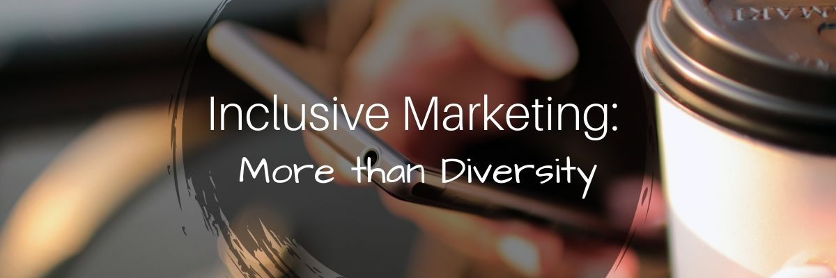 Inclusive Marketing: More than Diversity