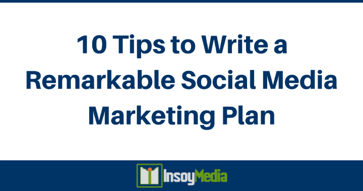 InsoyMedia - 10 Tips to Write a Remarkable Social Media Marketing Plan