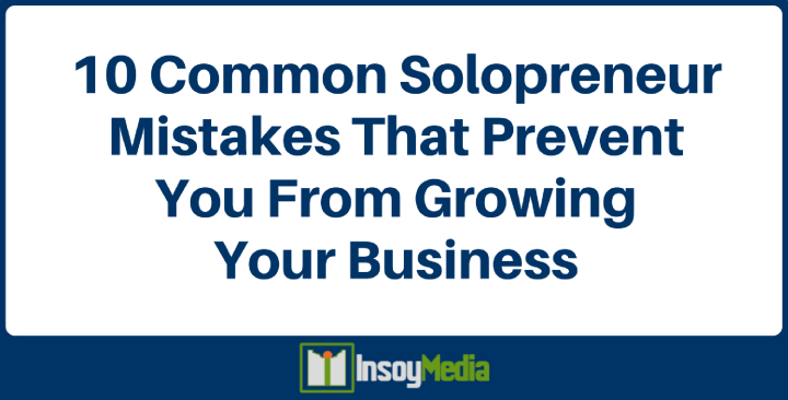 InsoyMedia - 10 Common Solopreneur Mistakes That Prevent You From Growing Your Business