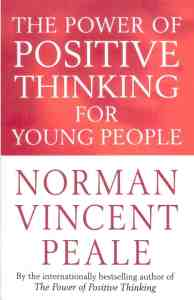 The Power of Positive Thinking - by Norman Vincent Peale