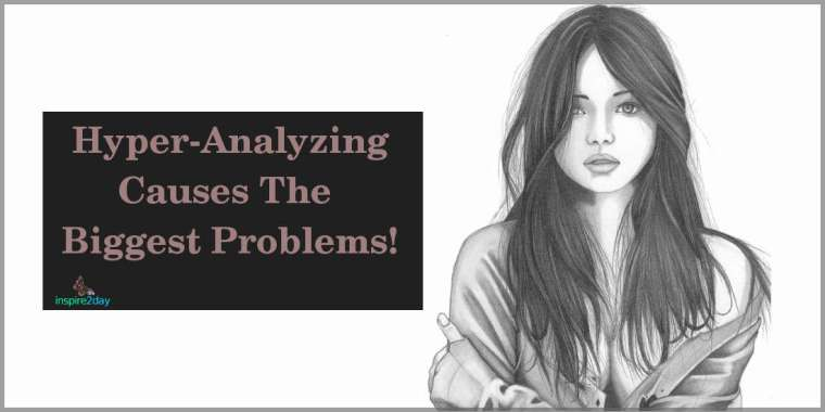 Hyper-Analyzing Causes The Biggest Problems