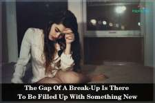 The Gap Of A Break-Up Is There To Be Filled Up With Something New