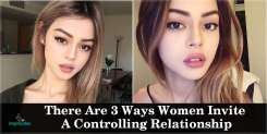 There Are 3 Ways Women Invite A Controlling Relationship