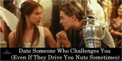 Date Someone Who Challenges You (Even If They Drive You Nuts Sometimes)