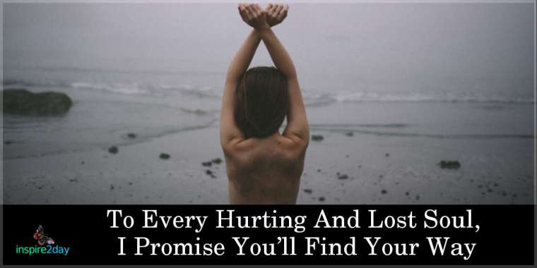 To Every Hurting And Lost Soul, I Promise You'll Find Your Way