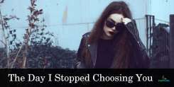 The Day I Stopped Choosing You