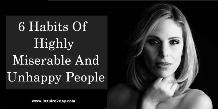 6 Habits Of Highly Miserable And Unhappy People