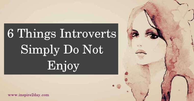 6 Things Introverts Simply Do Not Enjoy
