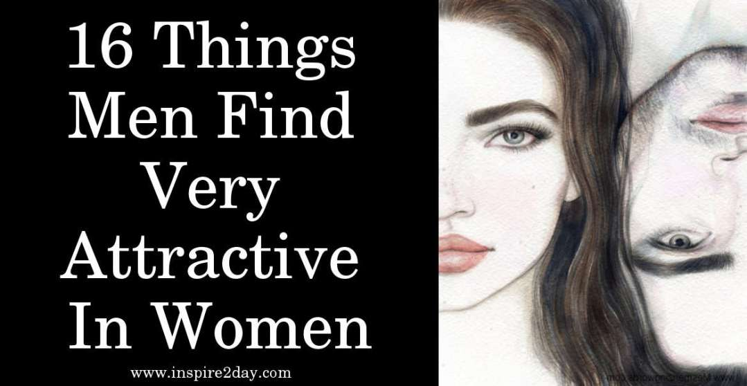 16 Things Men Find Very Attractive In Women