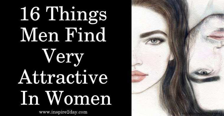 16 Things Men Find Very Attractive In Women