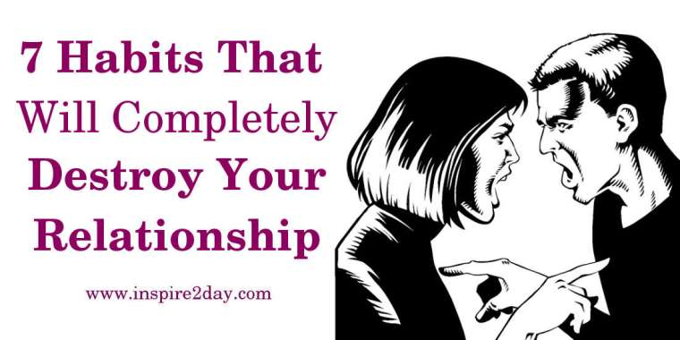 7 Habits That Will Completely Destroy Your Relationship