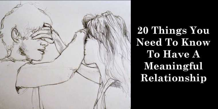 20 Things You Need To Know To Have A Meaningful Relationship