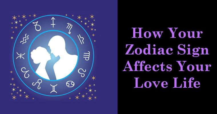 How Your Zodiac Sign Affects Your Love Life