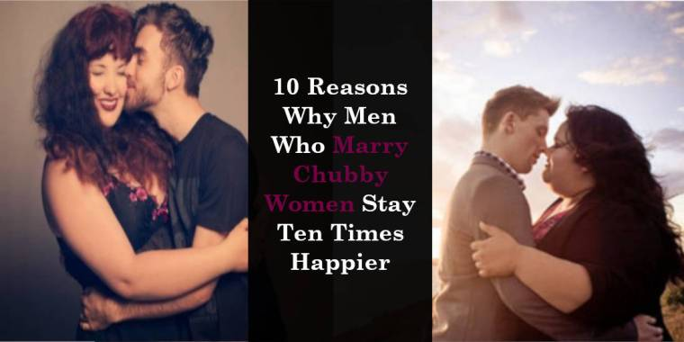 10 Reasons Why Men Who Marry Chubby Women Stay Ten Times Happier