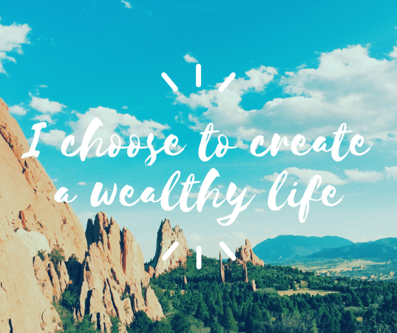 I choose to create a wealthy life.