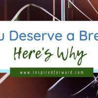You Deserve a Break, and Here's Why