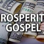 What Does The Prosperity Gospel Teach?