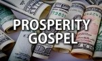 What Does The Prosperity Gospel Teach?