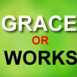 Is Salvation By Grace or By Works?