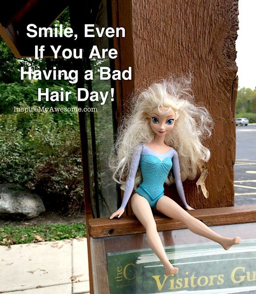 Smile Even if you are having a Bad Hair Day