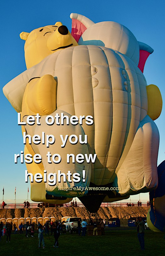 Let others help you rise to new heights.