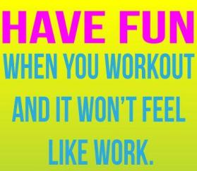 Have Fun When You Workout