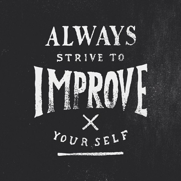 Always strike to improve