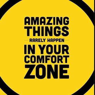 Amazing things rarely happen in your comfort zone