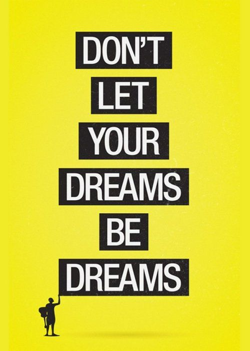 dont let your dreams be dreams