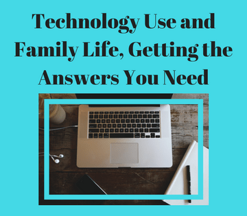 Technology Use and Family Life, Getting the Answers You Need