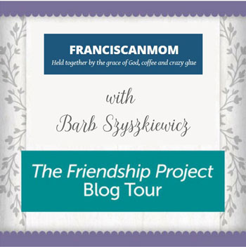 The Friendship Friday Blog Tour Continues at Franciscanmom
