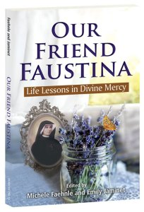 Book cover of Our Friend Faustina, Life Lessons in Divine Mercy by Emily Jaminet and Michele Faehnle