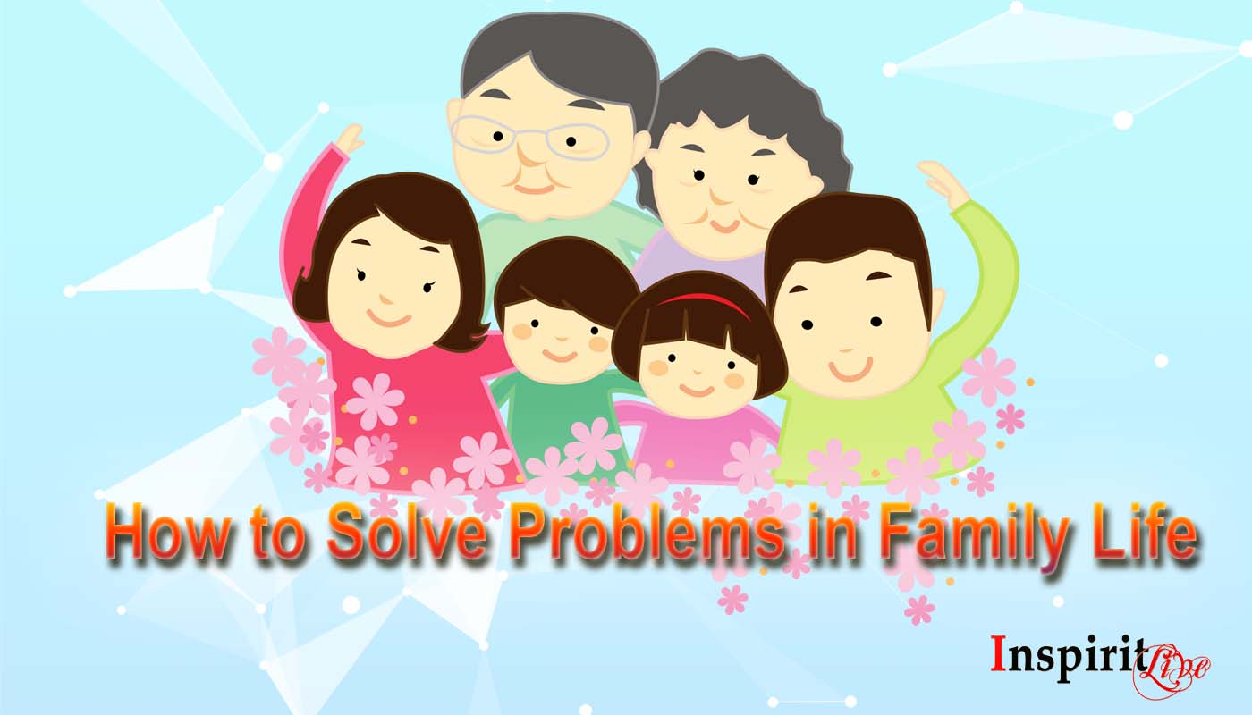 How to Solve Problems in Family Life