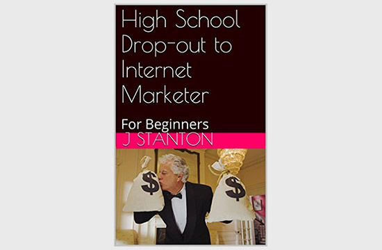 High School Drop-out to Internet Marketer: For Beginners