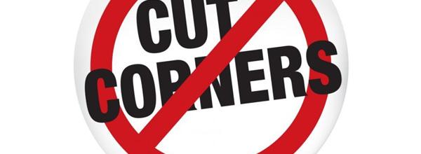 Don't cut corners