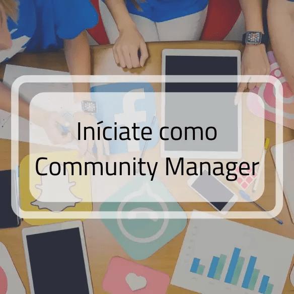 Iníciate como Community Manager. Gestiona e impulsa comunidades digitales