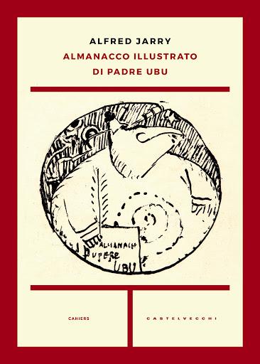 La traduzione italiana dell'Almanacco illustrato di padre Ubu (Roma, Castelvecchi, 2018). L'autore di questo articolo vi appone la premessa Patafisica tra sottaceti