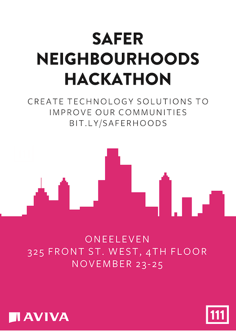 Safer Neighbourhoods Hackathon, presented by OneEleven and Aviva Canada, November 23-25, 2018