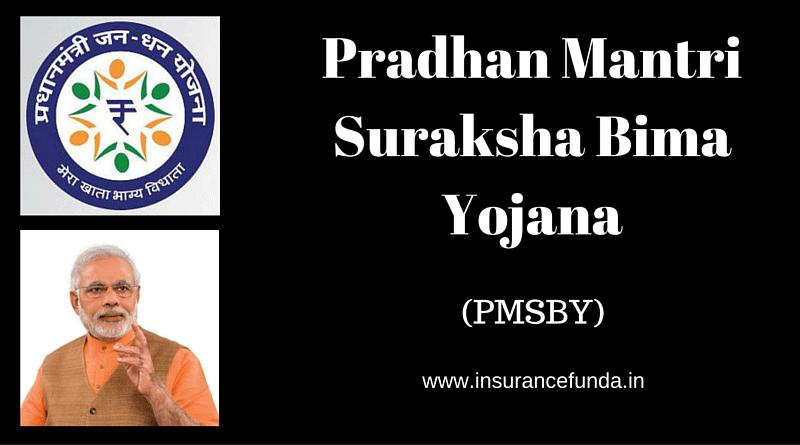 Pradhan Mantri Suraksha Bima Yojana -PMSBY