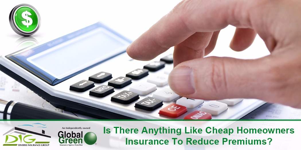 Is There Anything Like Cheap Homeowners Insurance To Reduce Premiums?