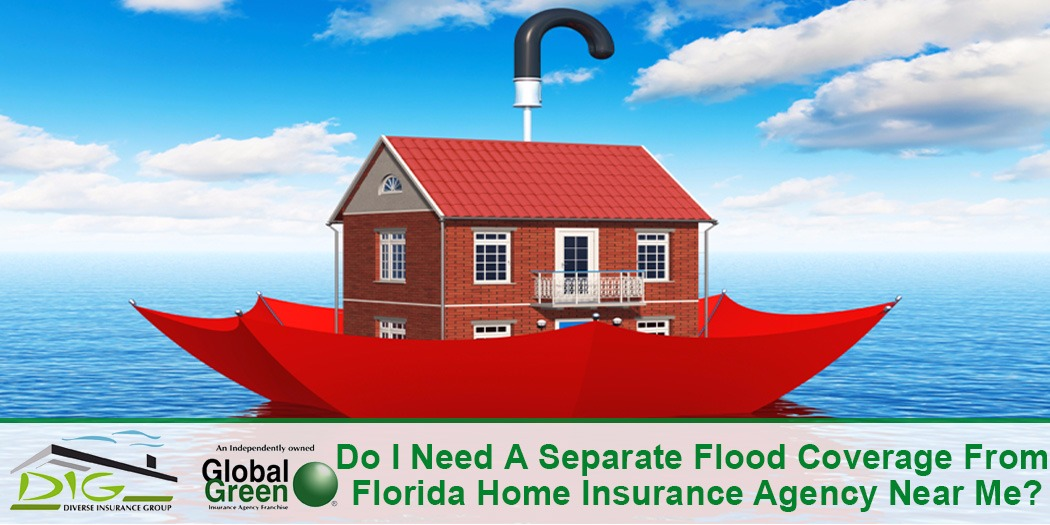 Do I Need A Separate Flood Coverage From Florida Home Insurance Agency Near Me?