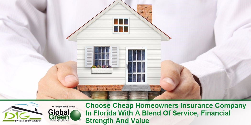 Choose Cheap Homeowners Insurance Company In Florida With A Blend Of Service, Financial Strength And Value