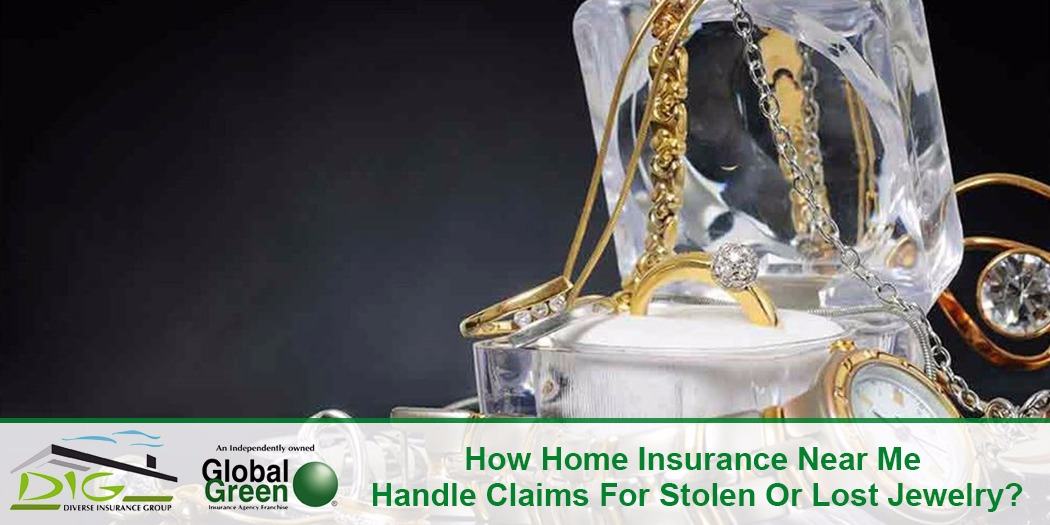 How Home Insurance Near Me Handle Claims For Stolen Or Lost Jewelry?
