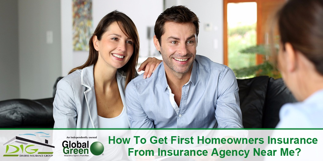 How To Get First Homeowners Insurance From Insurance Agency Near Me?