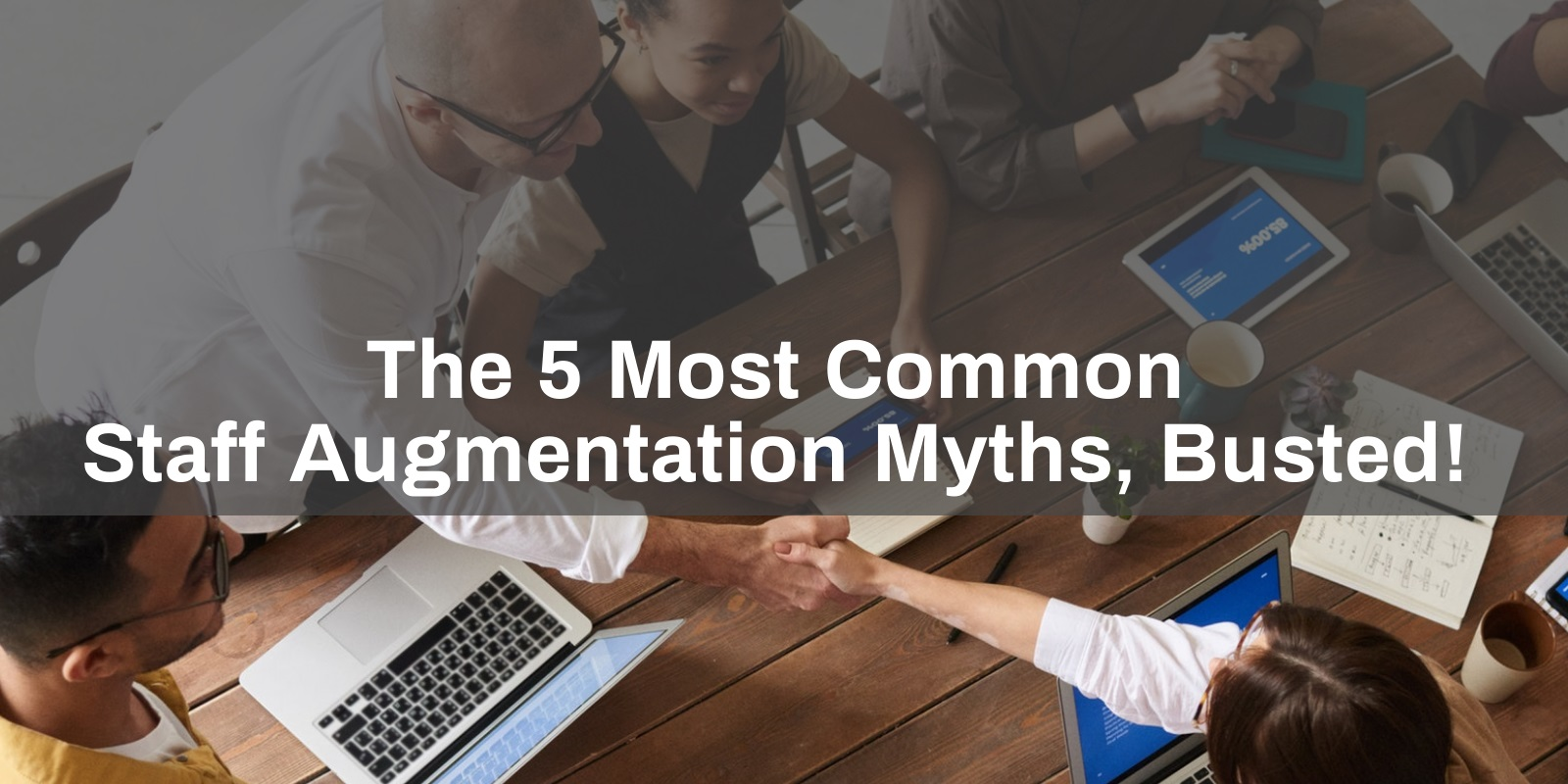 The 5 Most Common Staff Augmentation Myths, Busted!